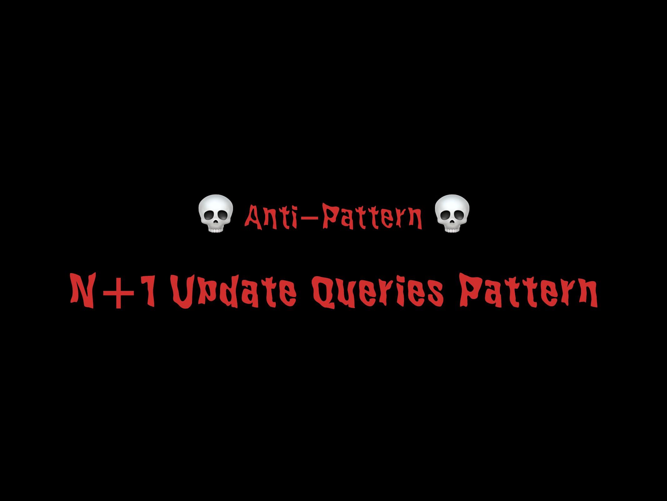N+1 Update Queries Pattern 20  Anti-Pattern