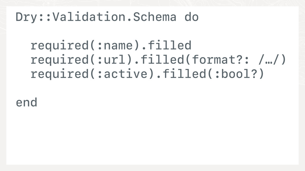 Dry::Validation.Schema do required(:name).fille...
