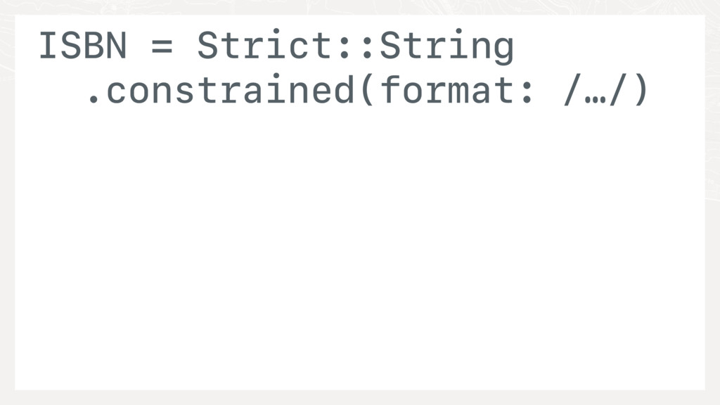 ISBN = Strict::String .constrained(format: /…/)