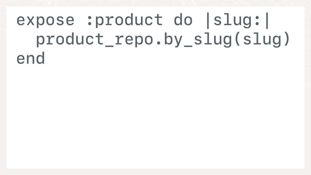 expose :product do |slug:| product_repo.by_slug...