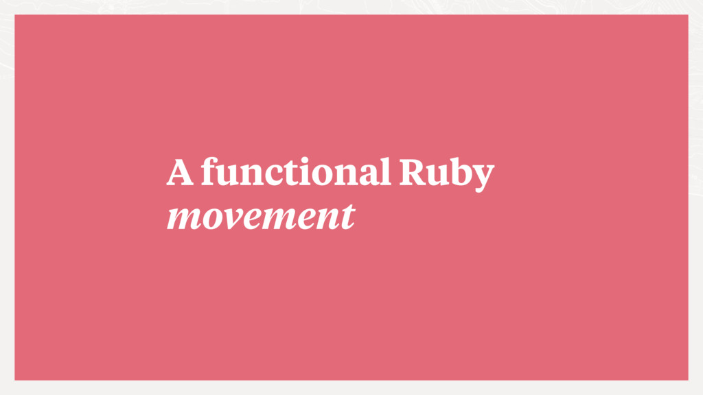 A functional Ruby movement
