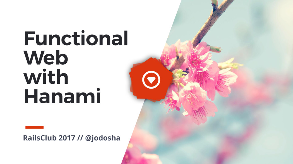 RailsClub 2017 // @jodosha Functional Web with ...