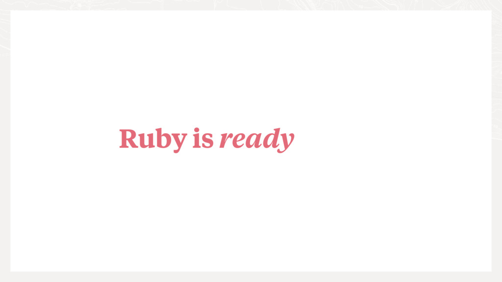 Ruby is ready