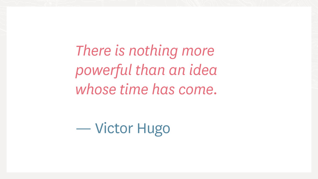 There is nothing more powerful than an idea who...