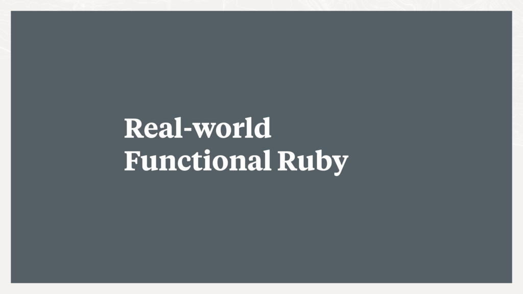Real-world Functional Ruby