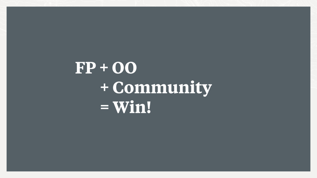 FP + OO + Community = Win!