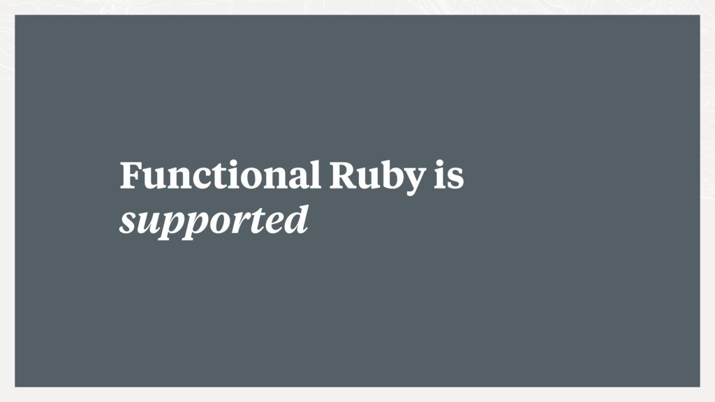 Functional Ruby is supported