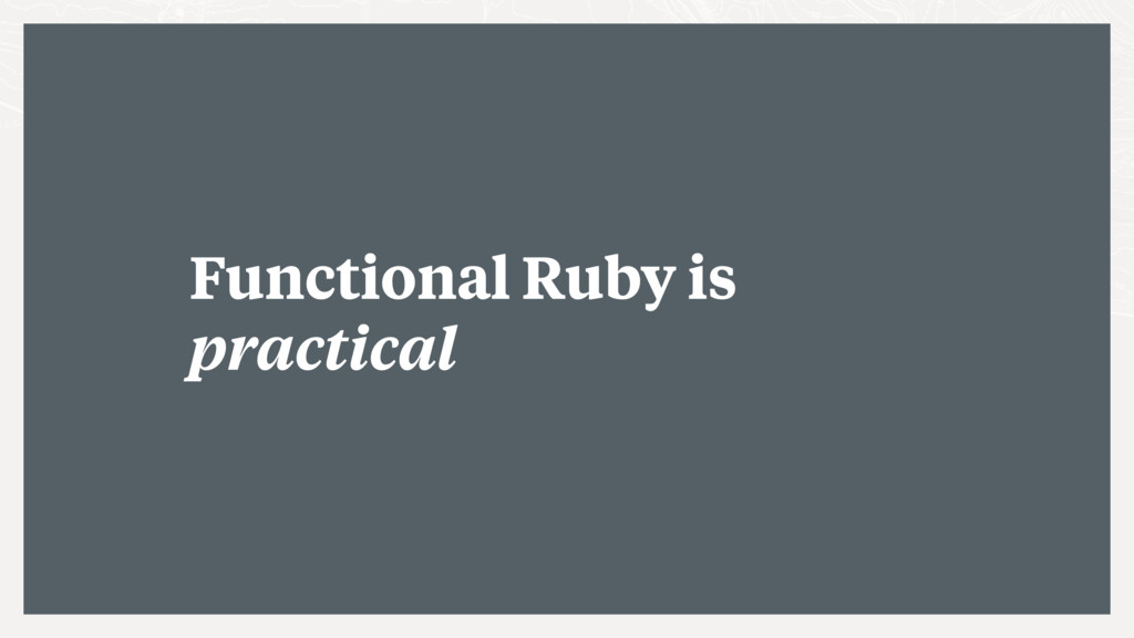 Functional Ruby is practical