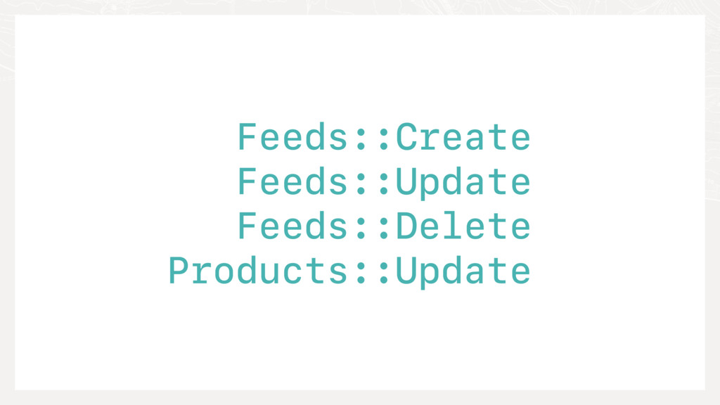 Feeds::Create Feeds::Update Feeds::Delete Produ...