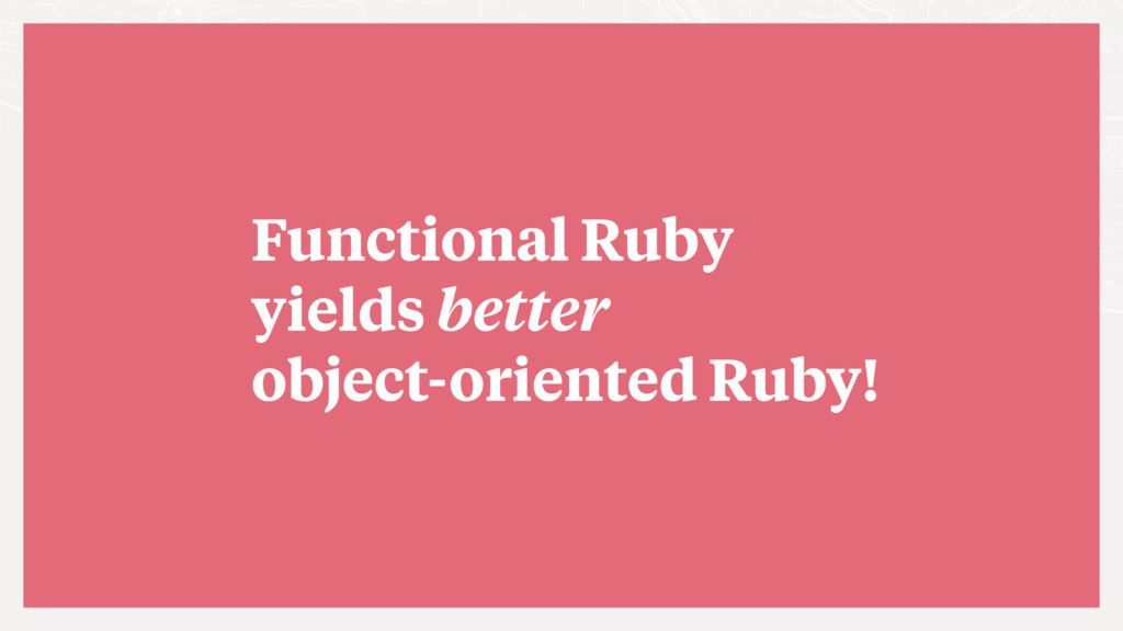 Functional Ruby yields better