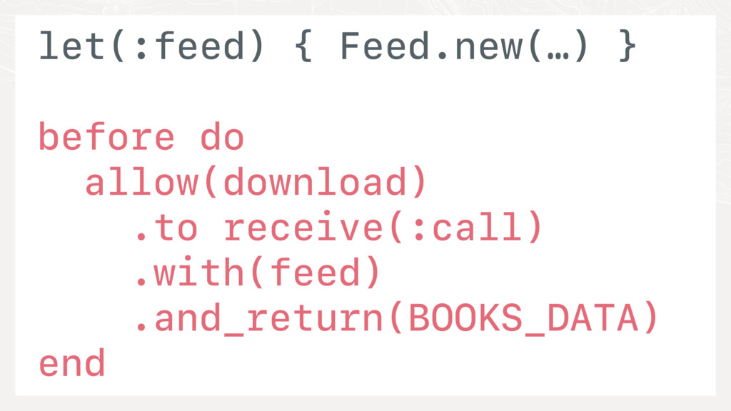 let(:feed) { Feed.new(…) } before do allow(down...