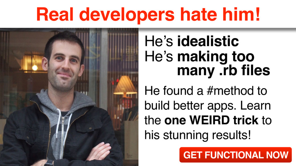 Real developers hate him! He's idealistic He's ...