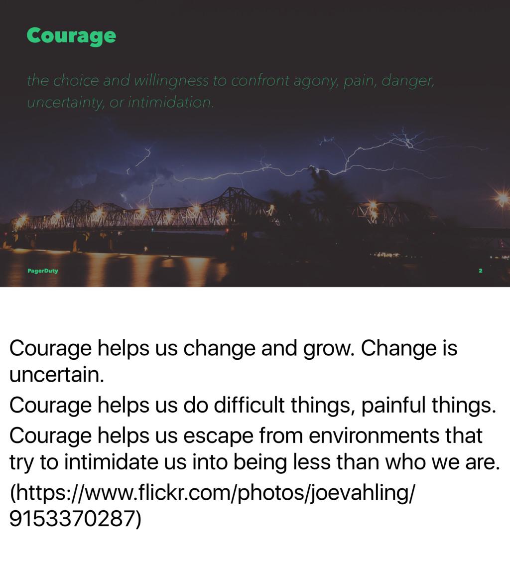 Courage helps us change and grow. Change is unc...