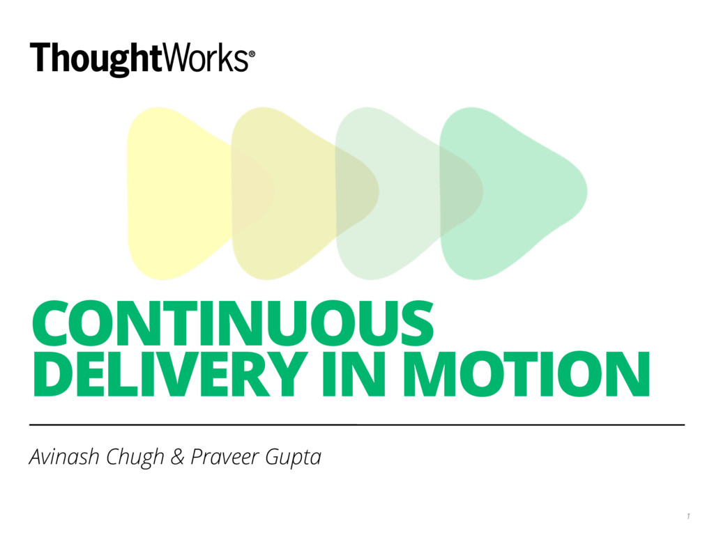 CONTINUOUS DELIVERY IN MOTION Avinash Chugh & P...