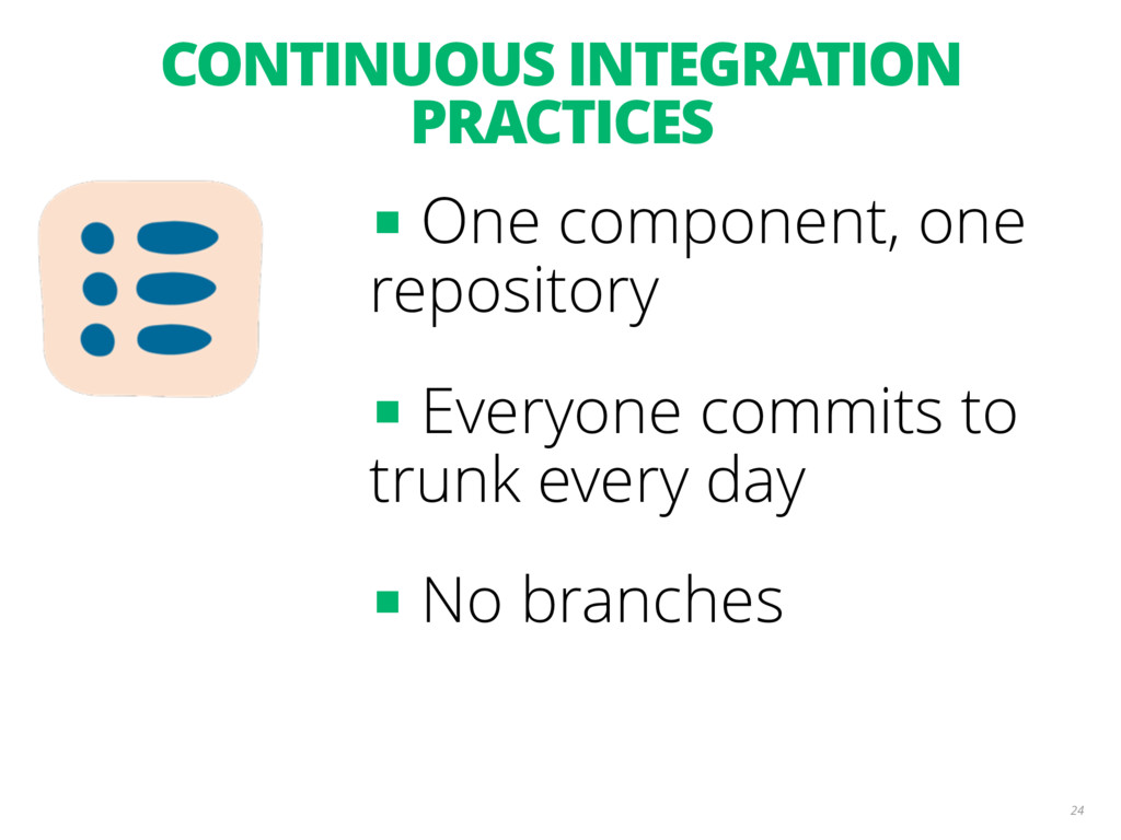CONTINUOUS INTEGRATION PRACTICES 24 ■ One compo...