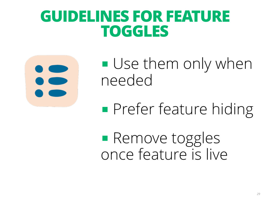 GUIDELINES FOR FEATURE TOGGLES 29 ■ Use them on...