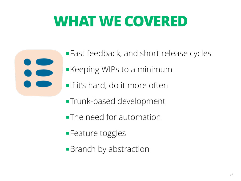 WHAT WE COVERED 37 ■Fast feedback, and short re...