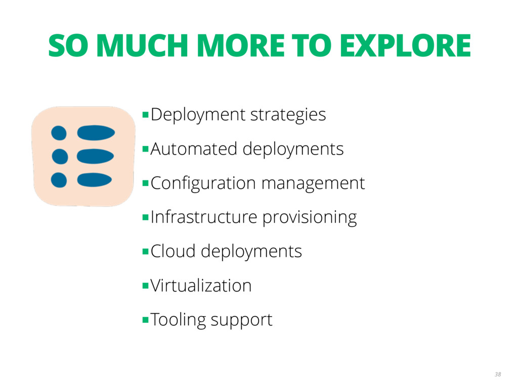 SO MUCH MORE TO EXPLORE 38 ■Deployment strategi...