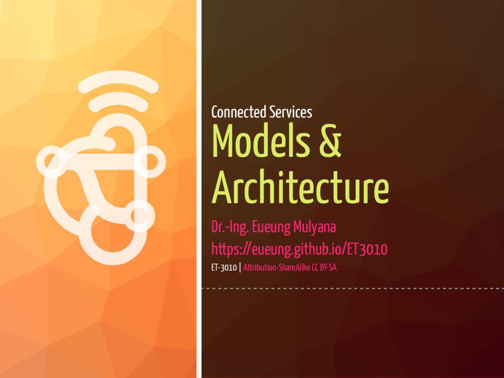   1 / 51 Connected Services Models & Architec...