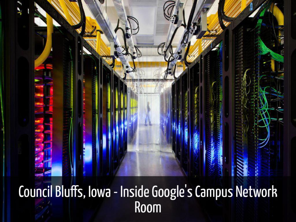 Council Blu s, Iowa - Inside Google's Campus Ne...