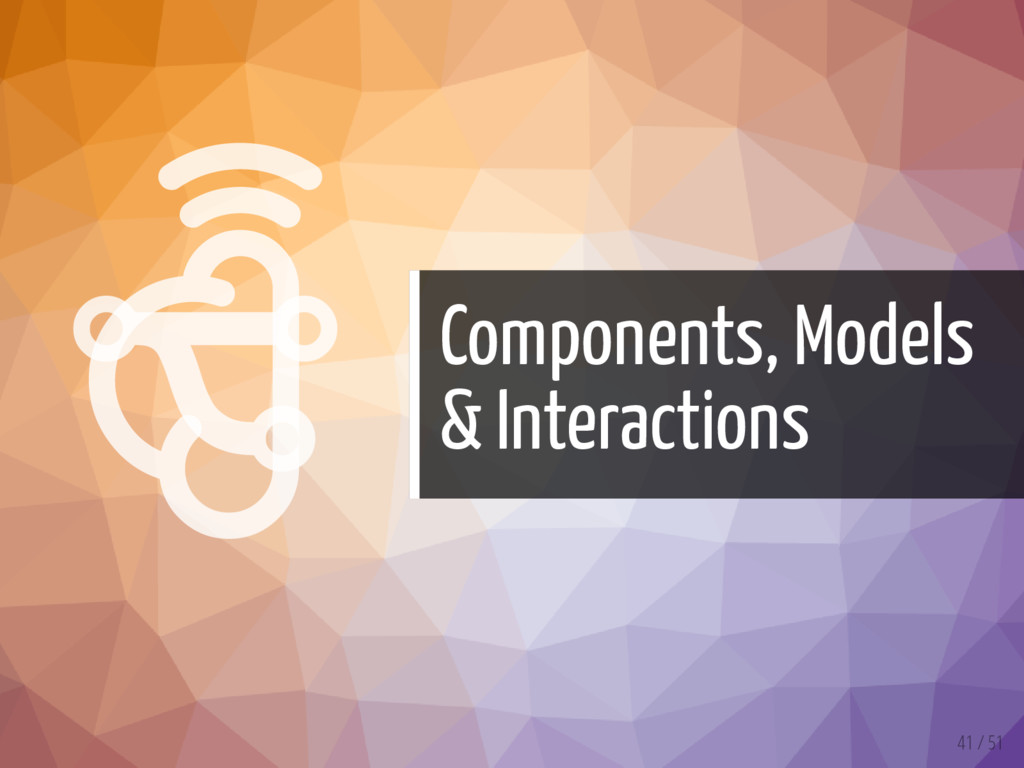   Components, Models & Interactions 41 / 51