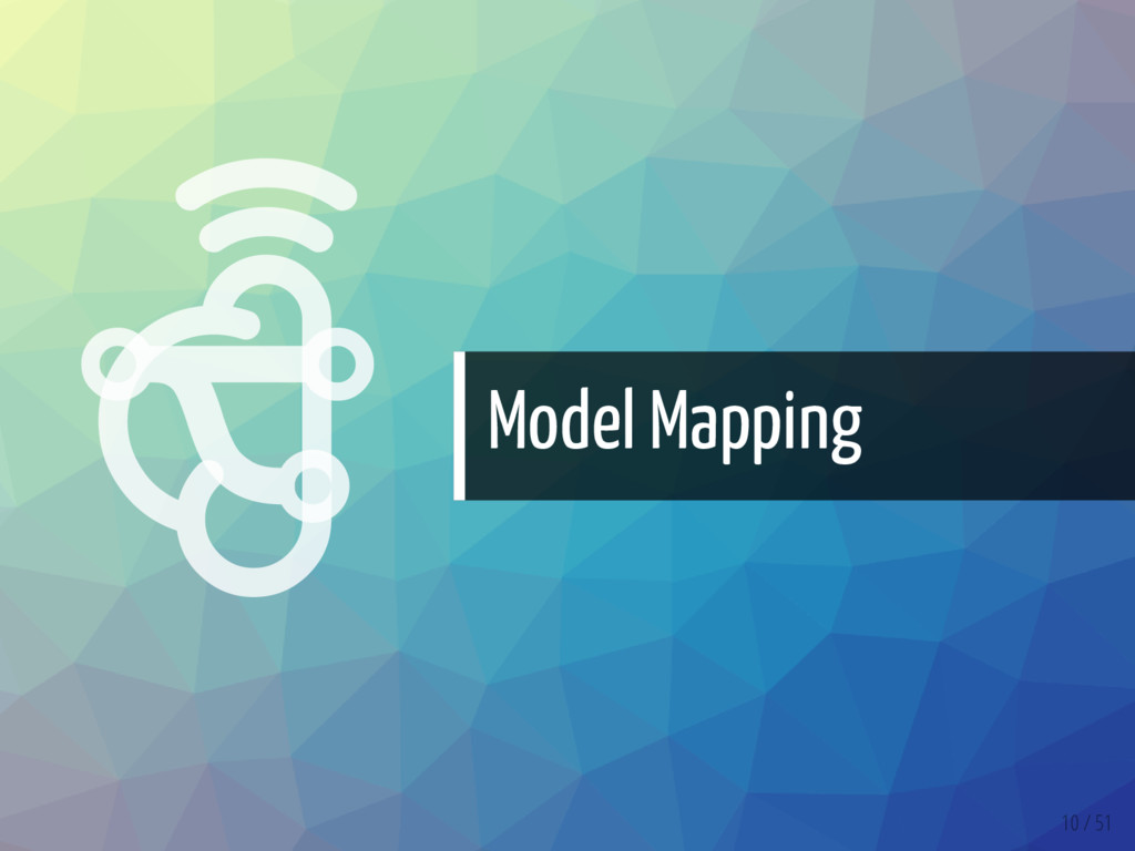   Model Mapping 10 / 51