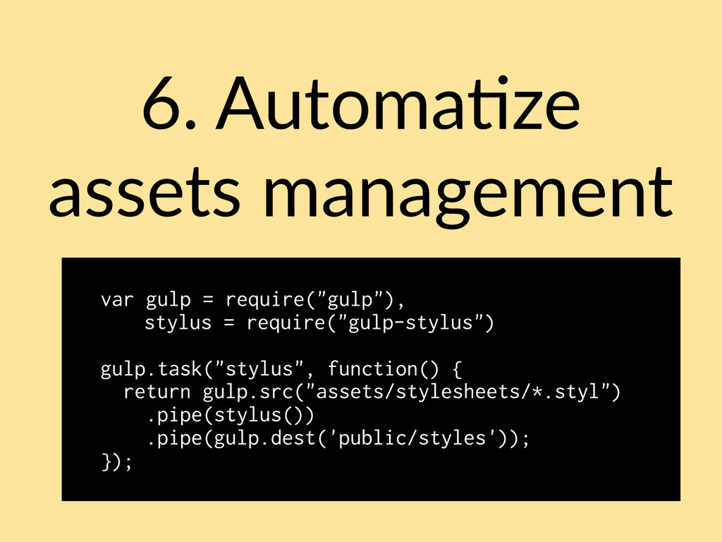 6. Automatize assets management var gulp = requ...