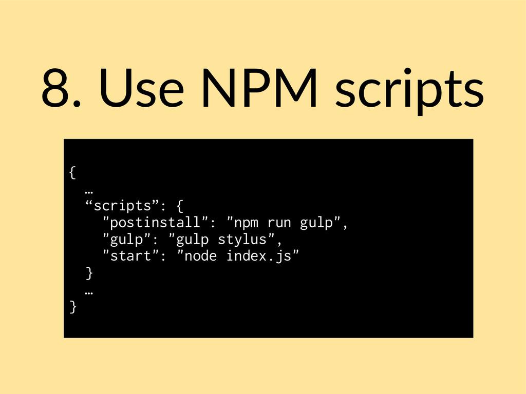 """8. Use NPM scripts { … """"scripts"""": { """"postinstal..."""