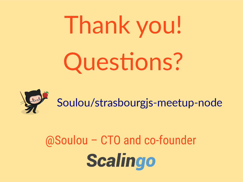 Thank you! Questions? @Soulou – CTO and co-foun...