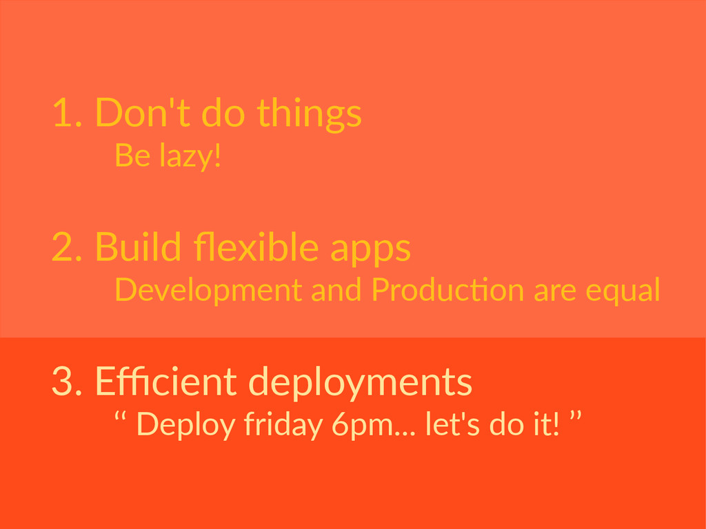 1. Don't do things Be lazy! 2. Build flexible a...