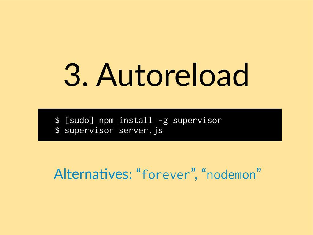 3. Autoreload $ [sudo] npm install -g superviso...