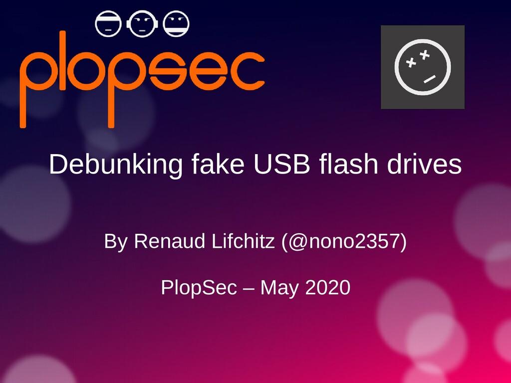Debunking fake USB flash drives By Renaud Lifch...