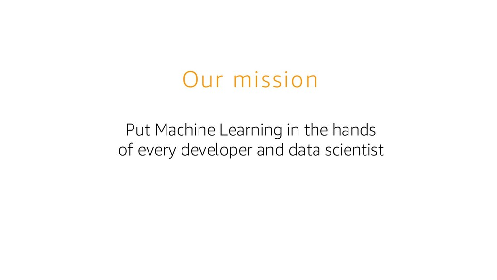 Put Machine Learning in the hands of every deve...