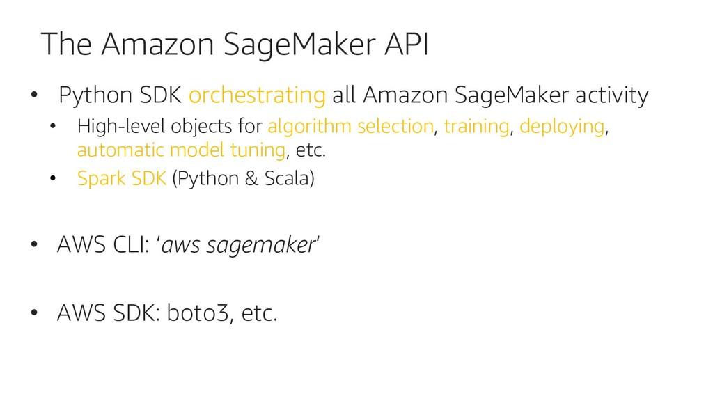 The Amazon SageMaker API • Python SDK orchestra...