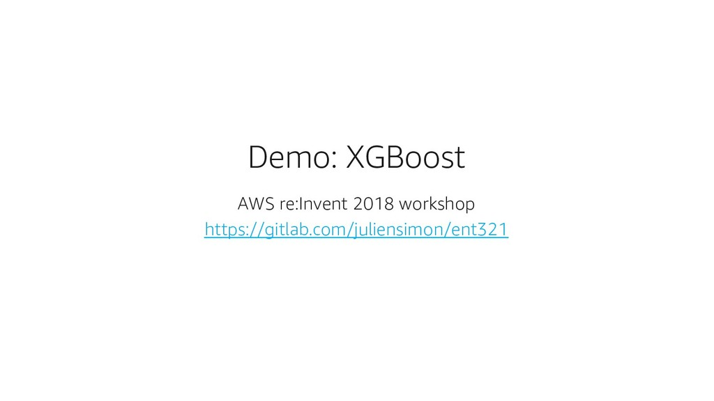 Demo: XGBoost AWS re:Invent 2018 workshop https...