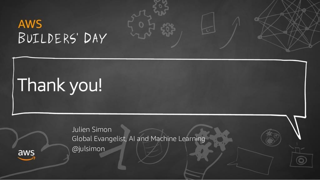 Thank you! Julien Simon Global Evangelist, AI a...