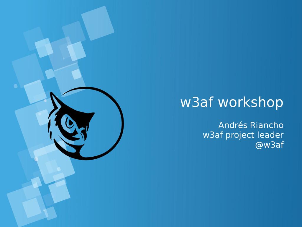 w3af workshop Andrés Riancho w3af project leade...
