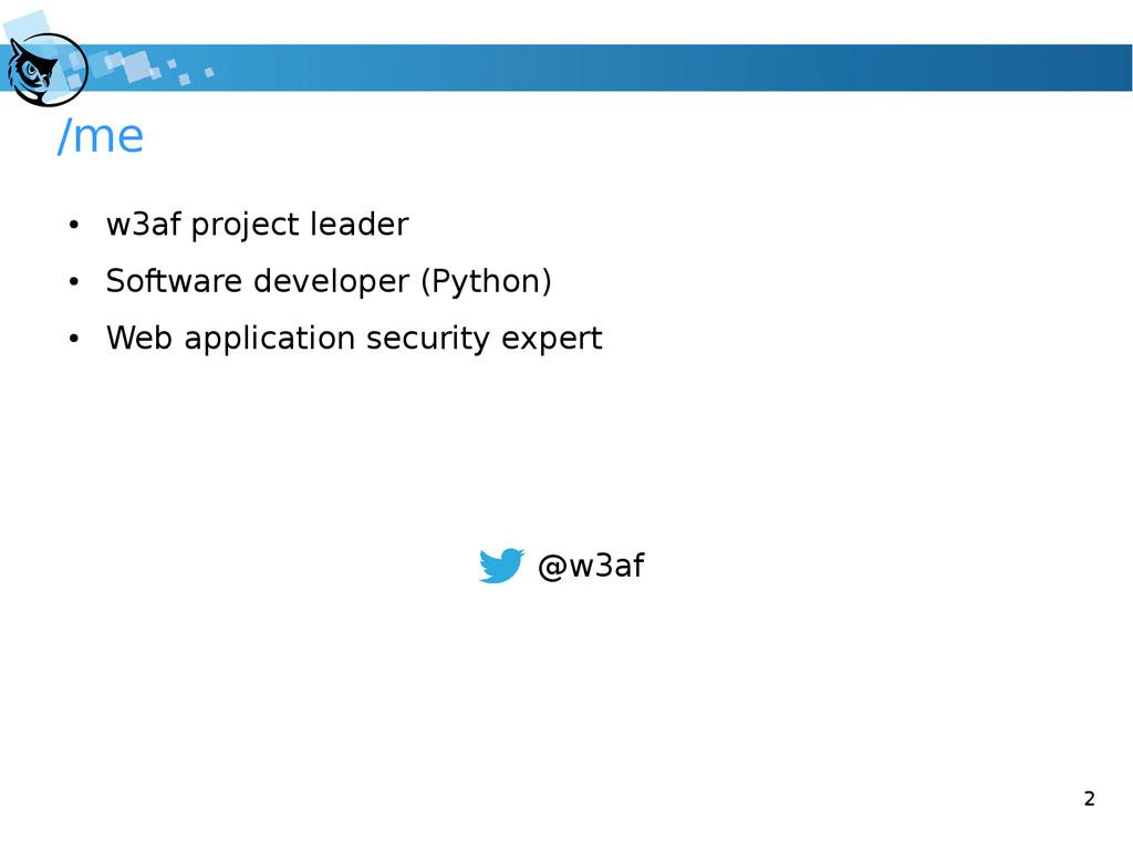 2 /me ● w3af project leader ● Software develope...