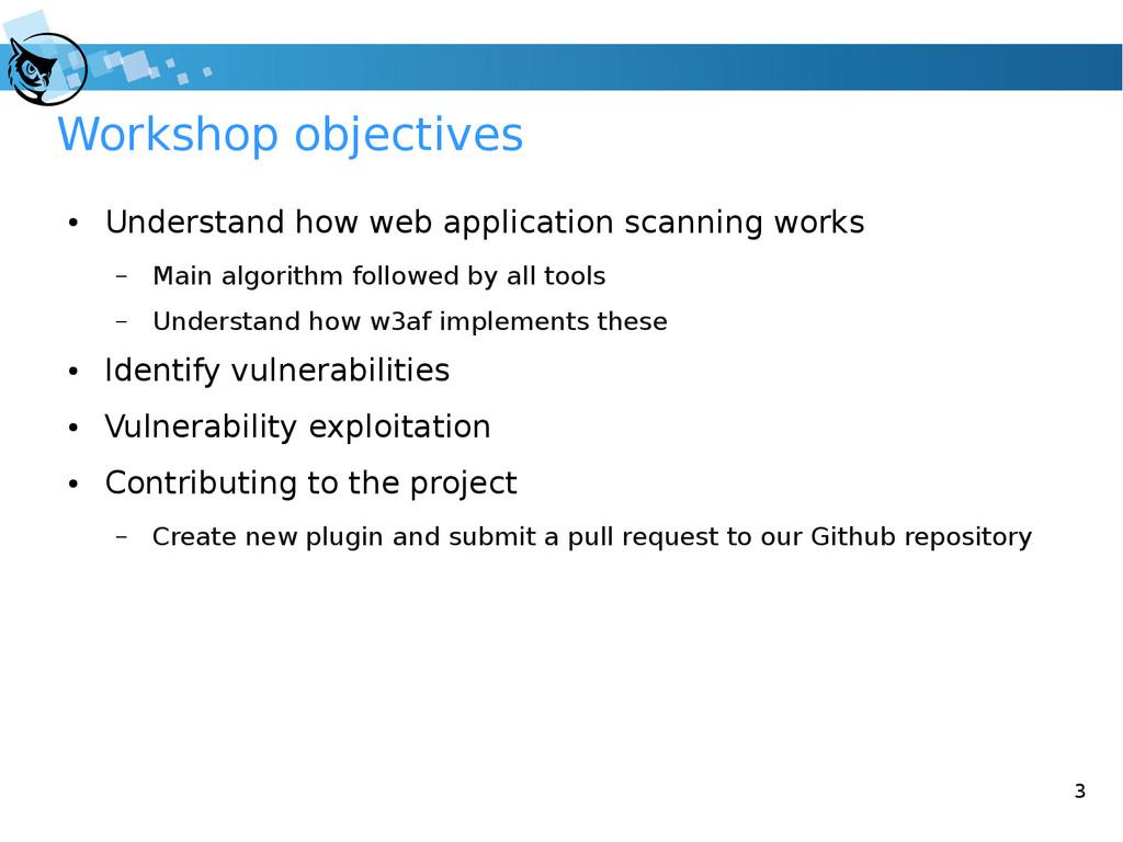 3 Workshop objectives ● Understand how web appl...
