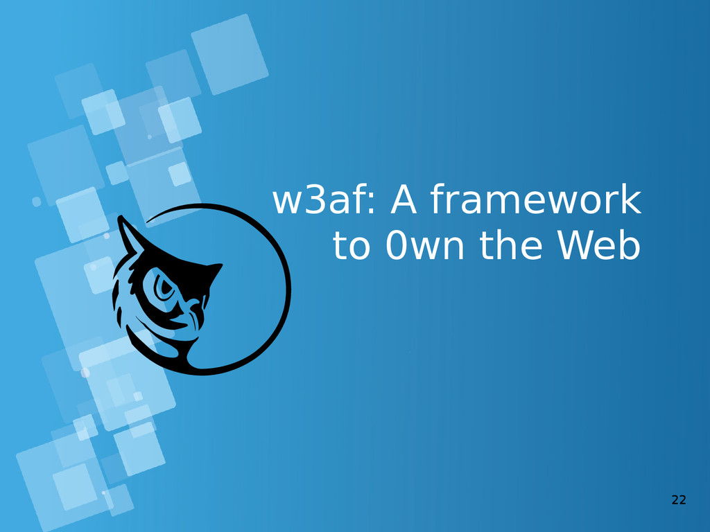 22 w3af: A framework to 0wn the Web
