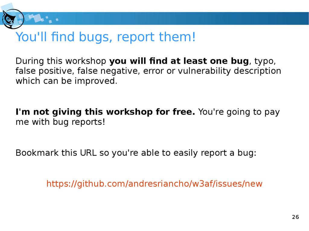 26 You'll find bugs, report them! During this w...