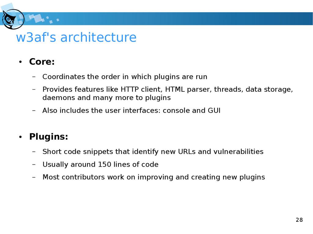 28 w3af's architecture ● Core: – Coordinates th...