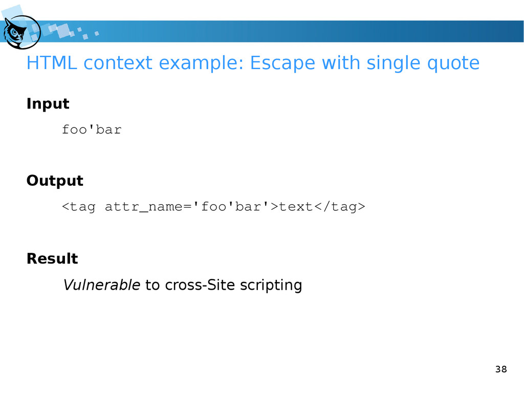 38 HTML context example: Escape with single quo...