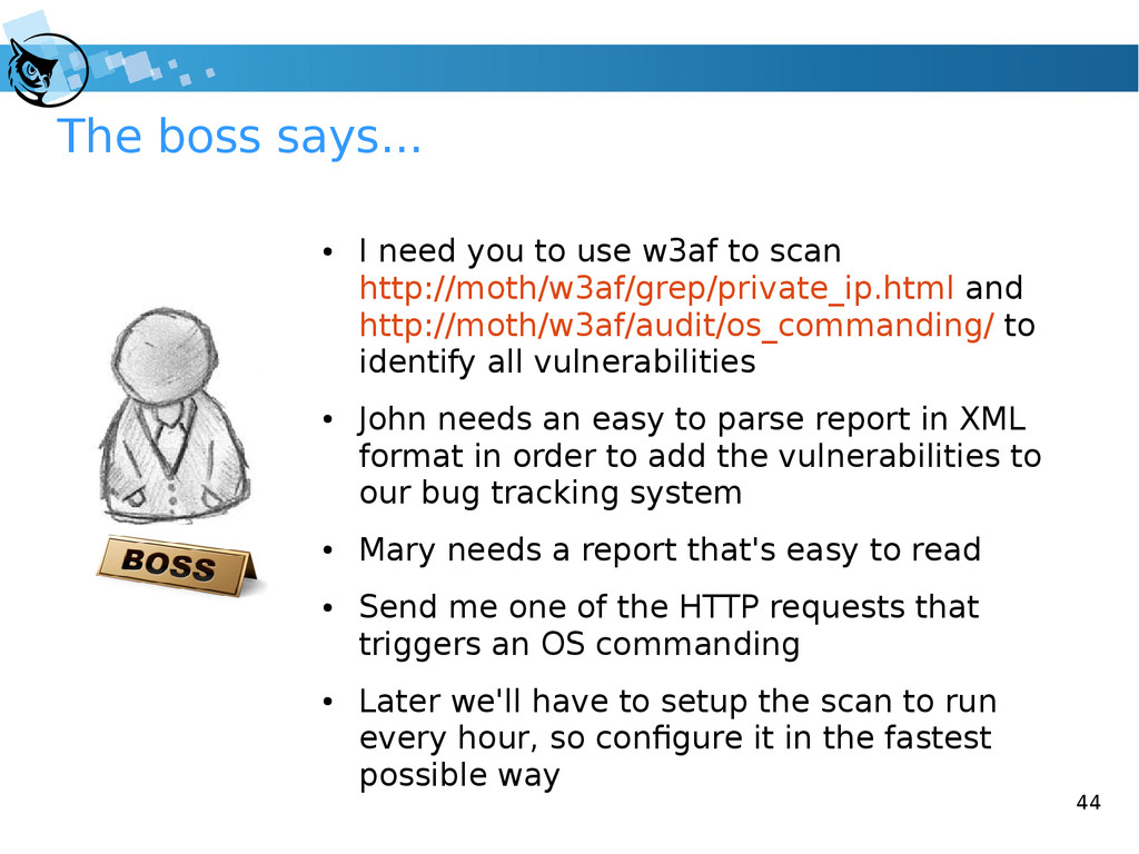 44 The boss says... ● I need you to use w3af to...