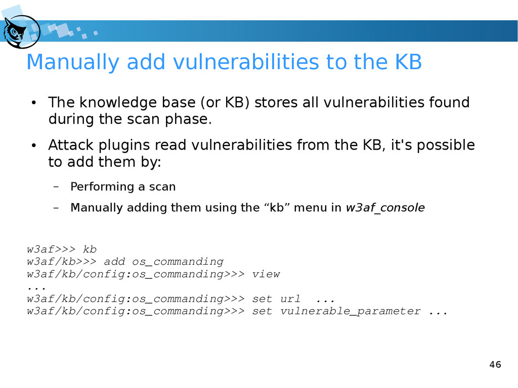 46 Manually add vulnerabilities to the KB ● The...