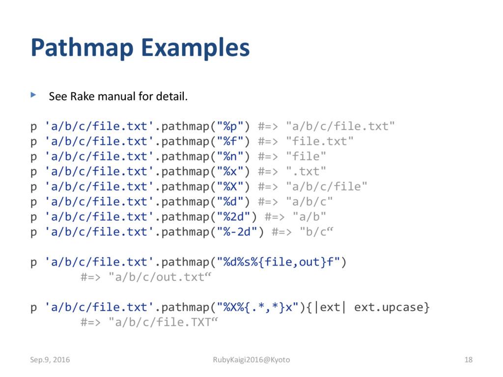Pathmap Examples ▶ See Rake manual for detail. ...