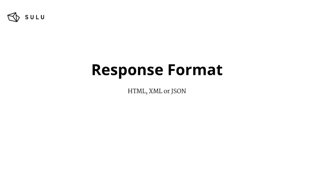 Response Format HTML, XML or JSON