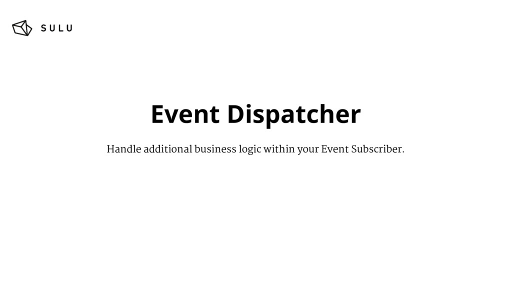 Event Dispatcher Handle additional business log...
