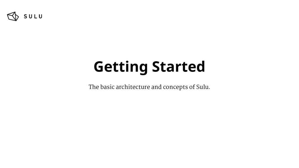 Getting Started The basic architecture and conc...