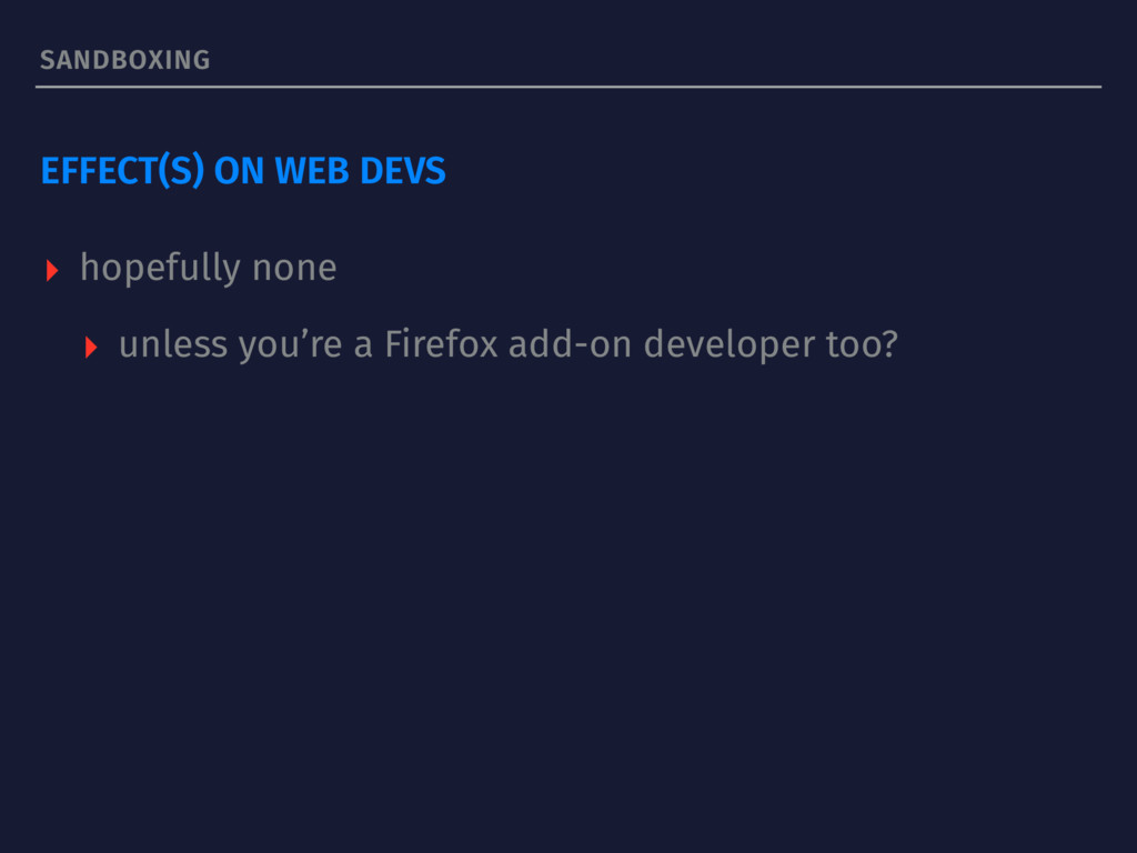 SANDBOXING EFFECT(S) ON WEB DEVS ▸ hopefully no...